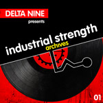 Delta 9 presents Industrial Strength Archives